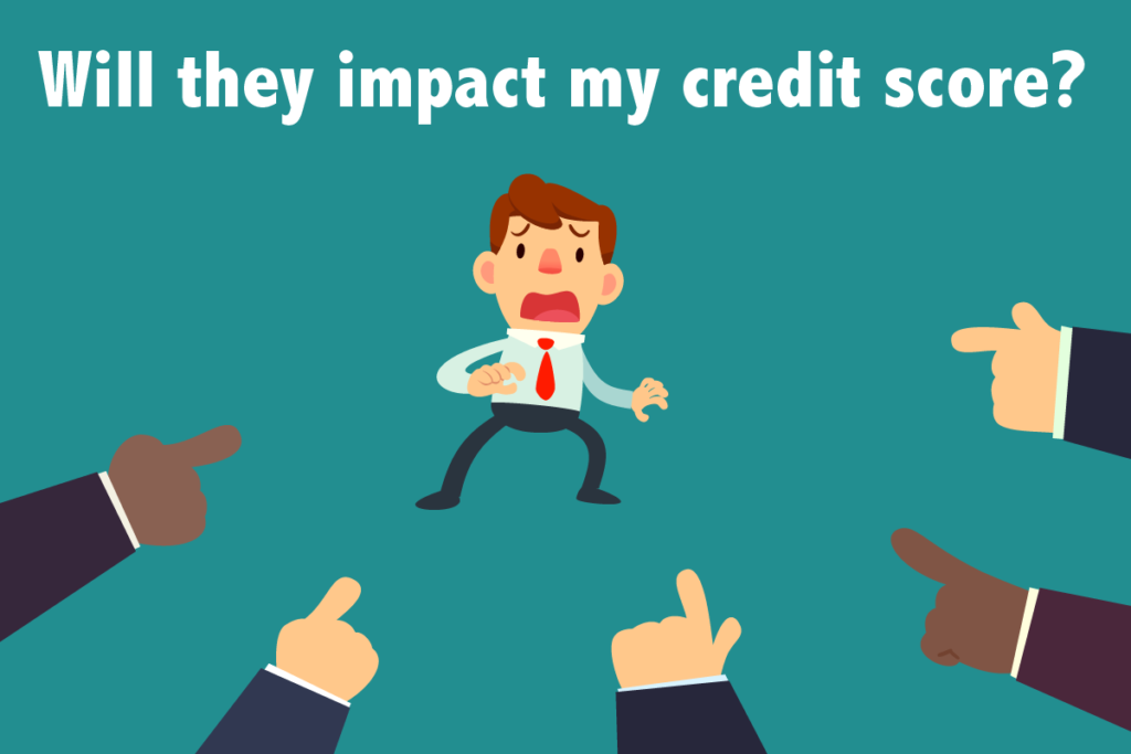 Will they impact my credit score?