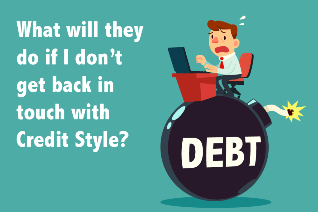 What will they do if I don't  get back in touch with  Credit Style?