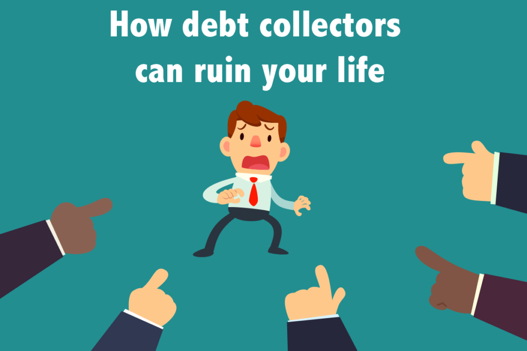 How debt collectors can ruin your life